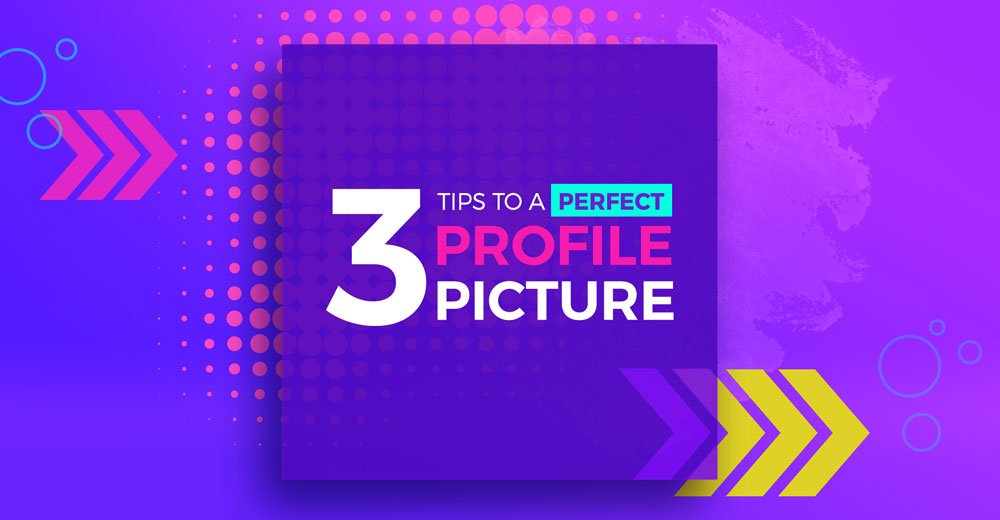 3 Tips to a Perfect Profile Picture