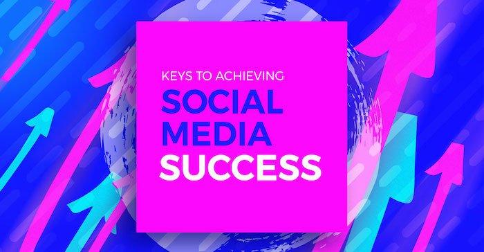 Keys to Achieving Social Media Success